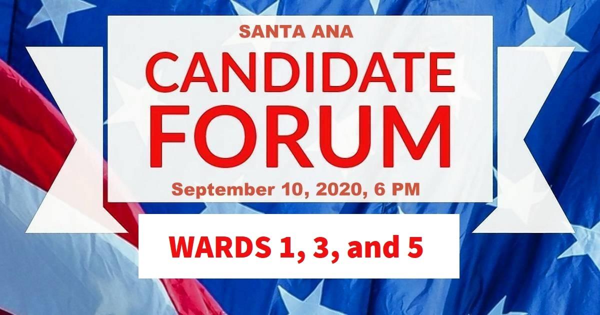 Santa Ana Ward 1,3 and 5 Candidates Forum - Thursday September 10 @ 6pm