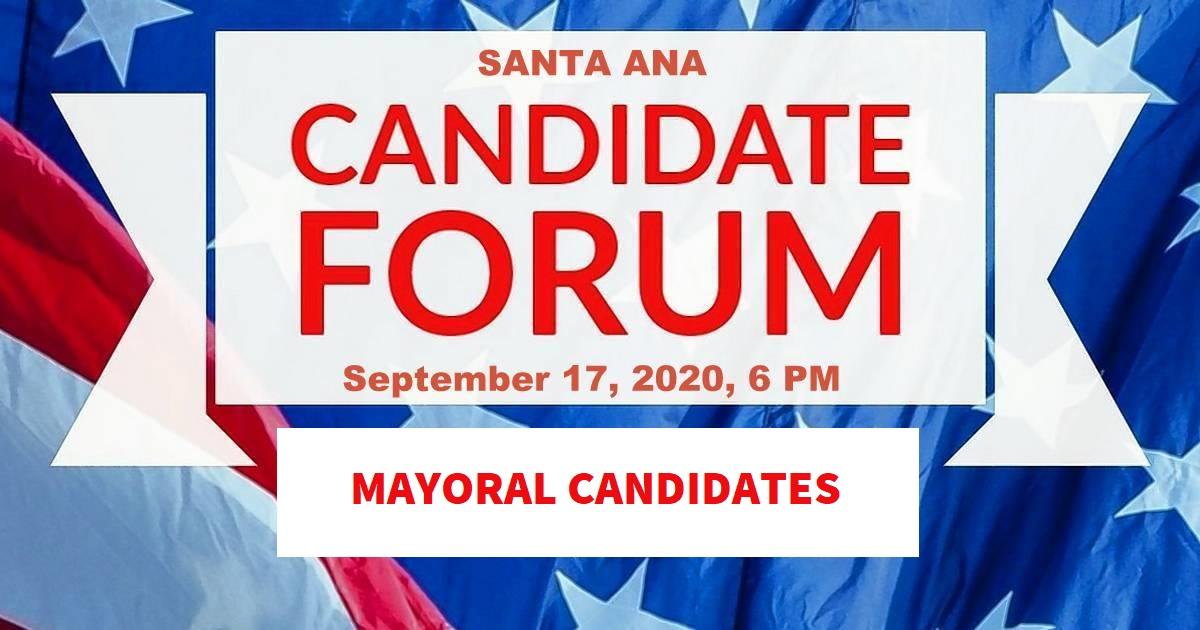 Sana Ana Mayoral Candidates Forum - Thursday September 17 @ 6pm